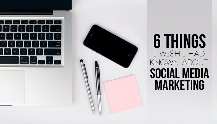 Six Things I Wish I'd Known About Social Media Marketing