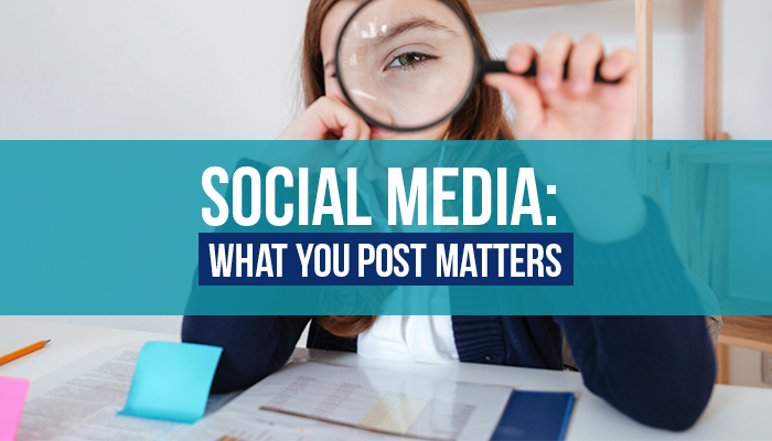 Social Media: What You Post Matters