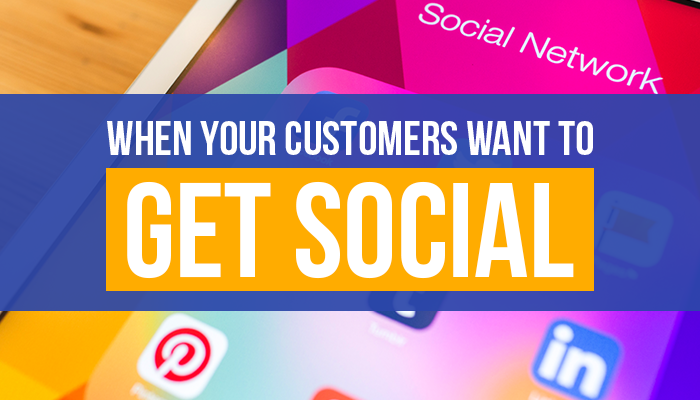 When Your Customers Want to Get Social