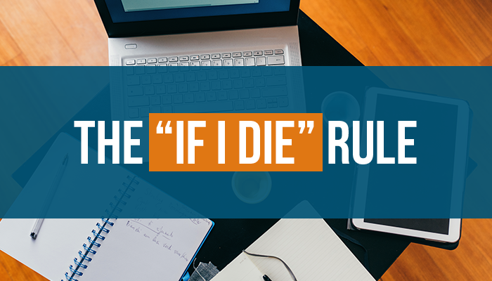 "The Number One Rule that Every Entrepreneur Should Live By: The ""If I Die"" Rule"