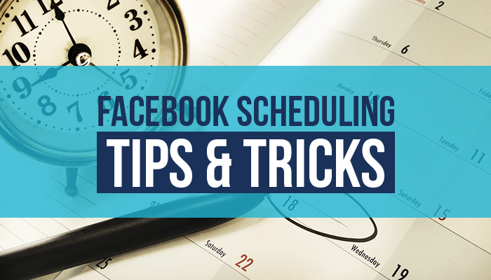 Facebook Scheduling Tips and Tricks