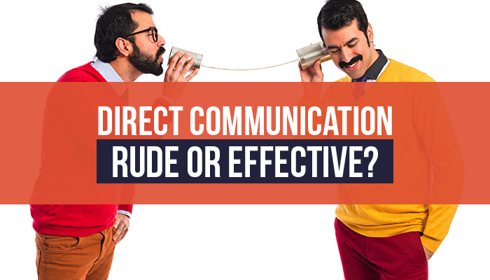 Direct Communication – Rude or Effective?