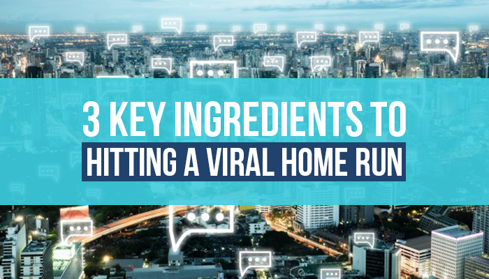 3 Key Ingredients to Hitting a Viral Home-Run