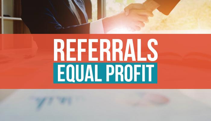 Referrals Equal Profit