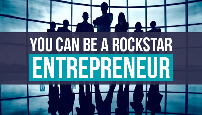 You Can Be A Rockstar Entrepreneur
