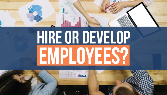 Hire or Develop Employees?