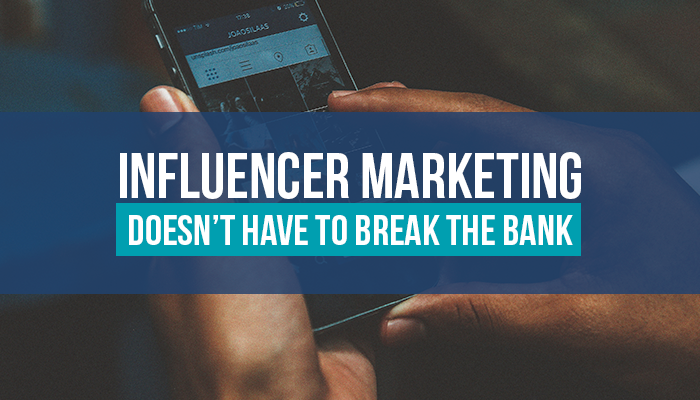Influencer Marketing Doesn't Have To Break the Bank