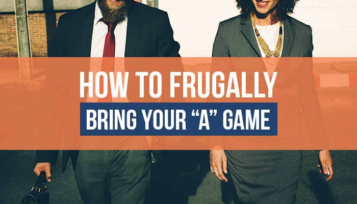 "How to Frugally Bring Your ""A"" Game"