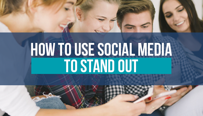 How to Use Social Media to Stand Out