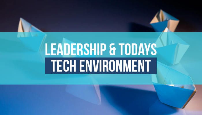 Leadership and Todays Tech Environment