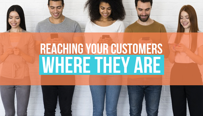 Reaching Your Customers Where They Are