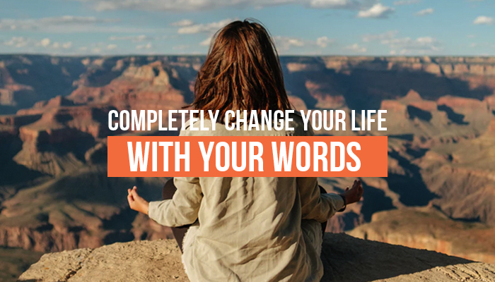 Completely Change Your Life With Your Words